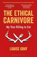 The Ethical Carnivore My Year Killing to Eat by Louise Gray