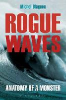 Rogue Waves Anatomy of a Monster by Michel Olagnon