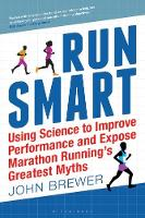 Run Smart Using Science to Improve Performance and Expose Marathon Running's Greatest Myths by John Brewer, Greg James