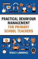 Practical Behaviour Management for Primary School Teachers by Tracey Lawrence