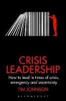Crisis Leadership How to lead in times of crisis, emergency and uncertainty by Tim Johnson