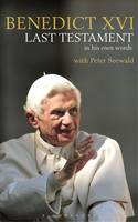 Last Testament In His Own Words by Pope Benedict, Peter Seewald