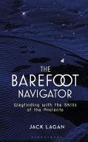 The Barefoot Navigator Wayfinding with the Skills of the Ancients by Jack Lagan