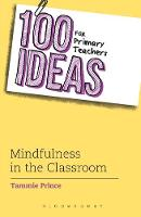 100 Ideas for Primary Teachers: Mindfulness in the Classroom by Tammie Prince