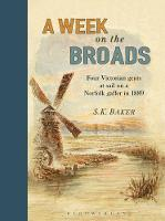 A Week on the Broads Four Victorian gents at sail on a Norfolk gaffer in 1889 by S. K. Baker, Michael Goffe