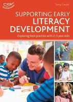 Supporting Early Literacy Development Exploring best practice for 2-3 year olds by Terry Gould
