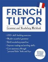 French Tutor: Grammar and Vocabulary Workbook (Learn French with Teach Yourself) Advanced beginner to upper intermediate course by Julie Cracco