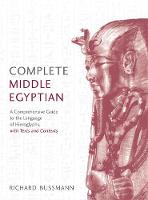 Complete Middle Egyptian A New Method for Understanding Hieroglyphs: Reading Texts in Context by Richard Bussmann