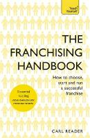 The Franchising Handbook How to Choose, Start and Run a Successful Franchise by Carl Reader