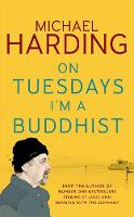 On Tuesdays I'm a Buddhist An adventure through faith, love and therapy. by Michael Harding