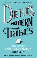 Dent's Modern Tribes The Secret Languages of Britain by Susie Dent