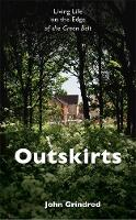 Outskirts Living Life on the Edge of the Green Belt by John Grindrod