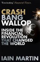 Crash Bang Wallop The Inside Story of London's Big Bang and a Financial Revolution That Changed the World by Iain Martin