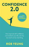 Confidence 2.0 Discover how improved self-confidence can transform your life, and understand why too much can be a bad thing by Rob Yeung