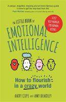 The Little Book of Emotional Intelligence How to Flourish in a Crazy World by Andy Cope, Amy Bradley
