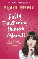 Fully Functioning Human (Almost) Living in an Online/Offline World by Melanie Murphy
