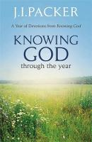 Knowing God Through the Year by J. I. Packer