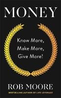 Money Know More, Make More, Give More by Rob Moore