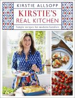 Kirstie's Real Kitchen Simple recipes for modern families by Kirstie Allsopp