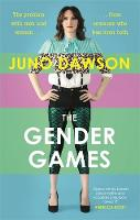 The Gender Games The Problem with Men and Women, from Someone Who Has Been Both by Juno Dawson