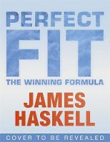 Perfect Fit: The Winning Formula My guide to exercise and nutrition by James Haskell