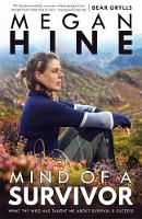 Mind of a Survivor What the wild has taught me about survival and success by Megan Hine