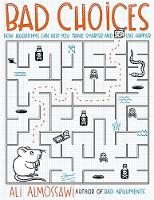 Bad Choices How Algorithms Can Help You Think Smarter and Live Happier by Ali Almossawi