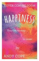 Happiness Your route-map to inner joy by Andy Cope