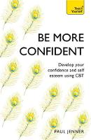 Be More Confident Banish self-doubt, be more confident and stand out from the crowd by Paul Jenner