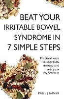 Beat Your Irritable Bowel Syndrome (IBS) in 7 Simple Steps Practical ways to approach, manage and beat your IBS problem by Paul Jenner