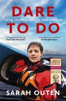 Dare to Do Taking on the planet by bike and boat by Sarah Outen