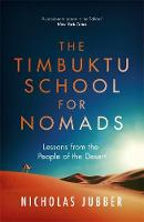 The Timbuktu School for Nomads Lessons from the People of the Desert by Nicholas Jubber