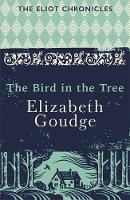 The Bird in the Tree Book One of The Eliot Chronicles by Elizabeth Goudge