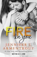 Fire in You by Jennifer L. Armentrout, J. Lynn