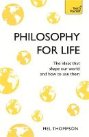 Philosophy for Life: Teach Yourself The Ideas That Shape Our World and How To Use Them by Mel Thompson