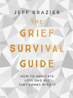 The Grief Survival Guide How to navigate loss and all that comes with it by Jeff Brazier