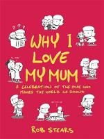 Why I Love My Mum The Perfect Mother's Day Gift for 2017! by Rob Stears
