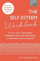 The Self-Esteem Workbook Practical Ways to grow your confidence, raise your self esteem and feel better about yourself by Judy Bartkowiak