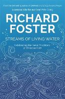 Streams of Living Water Celebrating the Great Traditions of Christian Faith by Richard Foster