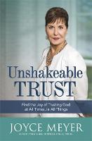 Unshakeable Trust Find the Joy of Trusting God at All Times, in All Things by Joyce Meyer