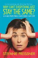 Why Can't Everything Just Stay the Same? And Other Things I Shout When I Can't Cope by Stefanie Preissner
