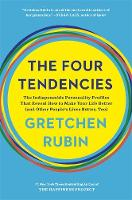 The Four Tendencies The Indispensable Personality Profiles That Reveal How to Make Your Life Better (and Other People's Lives Better, Too) by Gretchen Rubin