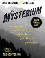The Mysterium Unexplained and extraordinary stories for a post-Nessie generation by Jo Keeling, David Bramwell