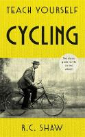 Teach Yourself Cycling The classic guide to life on two wheels by Reg Shaw