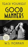 Teach Yourself Good Manners The classic guide to etiquette by W.S. Norman