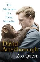 Adventures of a Young Naturalist The Zoo Quest Expeditions by Sir David Attenborough