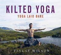 Kilted Yoga From the Yogi who broke the internet - yoga, laid bare by Finlay Wilson