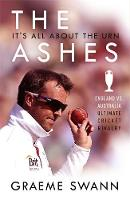 The Ashes: It's All About the Urn England vs. Australia: ultimate cricket rivalry by Graeme Swann