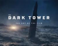 The Dark Tower The Art of the Film by Daniel Wallace