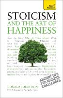 Stoicism and the Art of Happiness: Teach Yourself by Donald Robertson